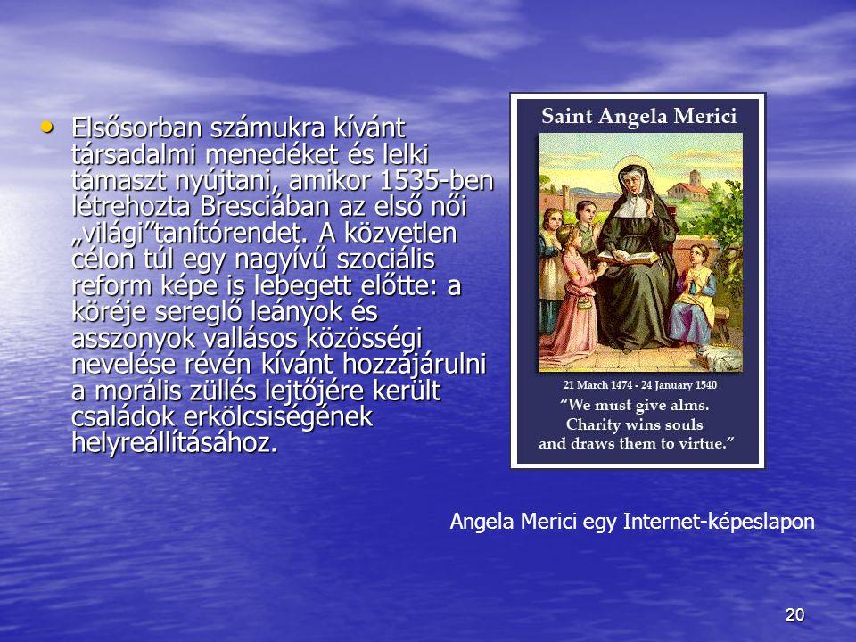 """20 Elsősorban számukra kívánt társadalmi menedéket és lelki támaszt nyújtani, amikor 1535-ben létrehozta Bresciában az első női """"világi""""tanítórendet."""