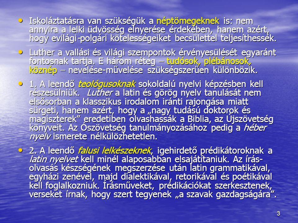 3 Iskoláztatásra van szükségük a néptömegeknek is: nem annyira a lelki üdvösség elnyerése érdekében, hanem azért, hogy evilági-polgári kötelességeiket becsülettel teljesíthessék.