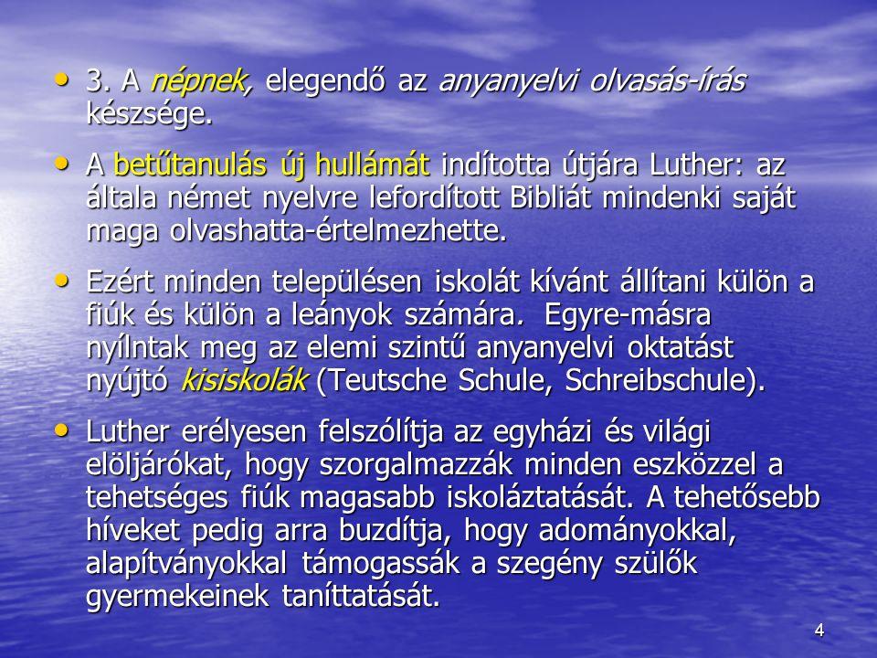 4 3. A népnek, elegendő az anyanyelvi olvasás-írás készsége. 3. A népnek, elegendő az anyanyelvi olvasás-írás készsége. A betűtanulás új hullámát indí