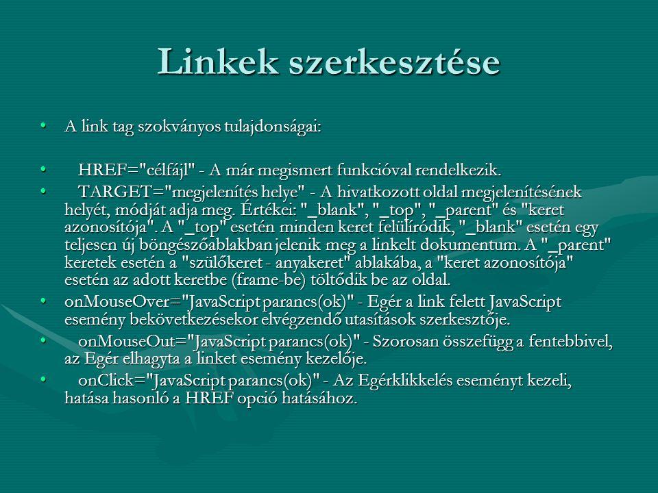 Linkek szerkesztése A link tag szokványos tulajdonságai:A link tag szokványos tulajdonságai: HREF= célfájl - A már megismert funkcióval rendelkezik.