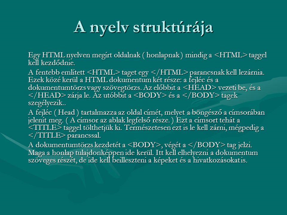 A nyelv struktúrája Egy HTML nyelven megírt oldalnak ( honlapnak ) mindig a taggel kell kezdődnie.