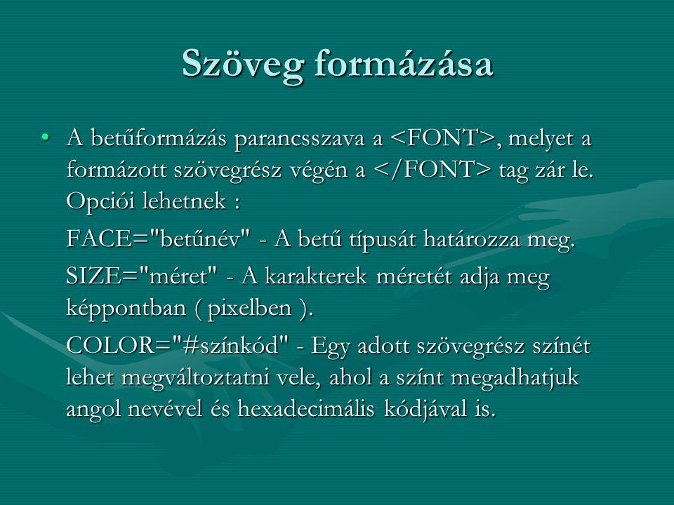 Szöveg formázása A betűformázás parancsszava a, melyet a formázott szövegrész végén a tag zár le.