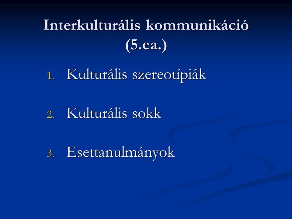 Interkulturális kommunikáció (5.ea.) 1.Kulturális szereotípiák 2.