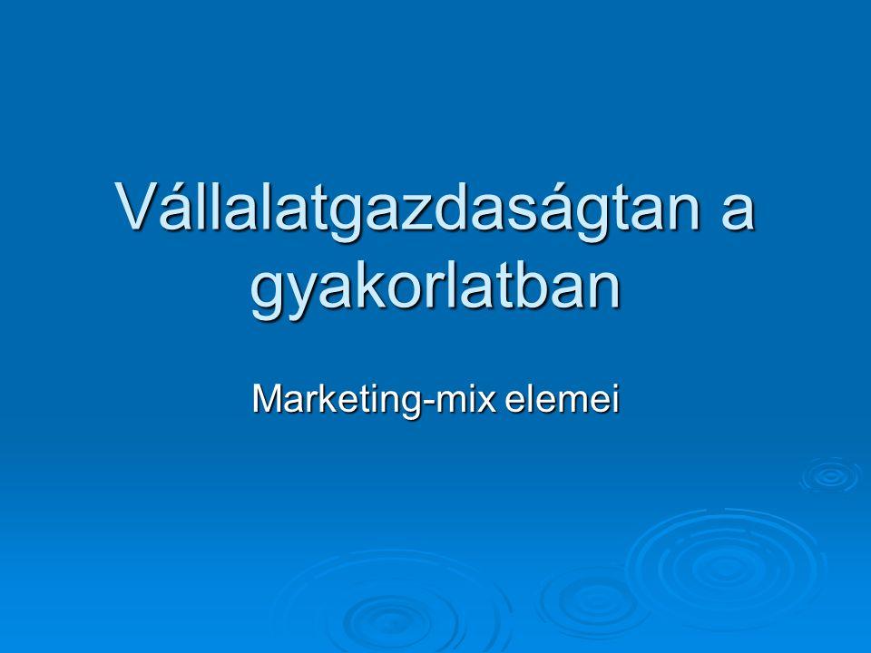 Vállalatgazdaságtan a gyakorlatban Marketing-mix elemei