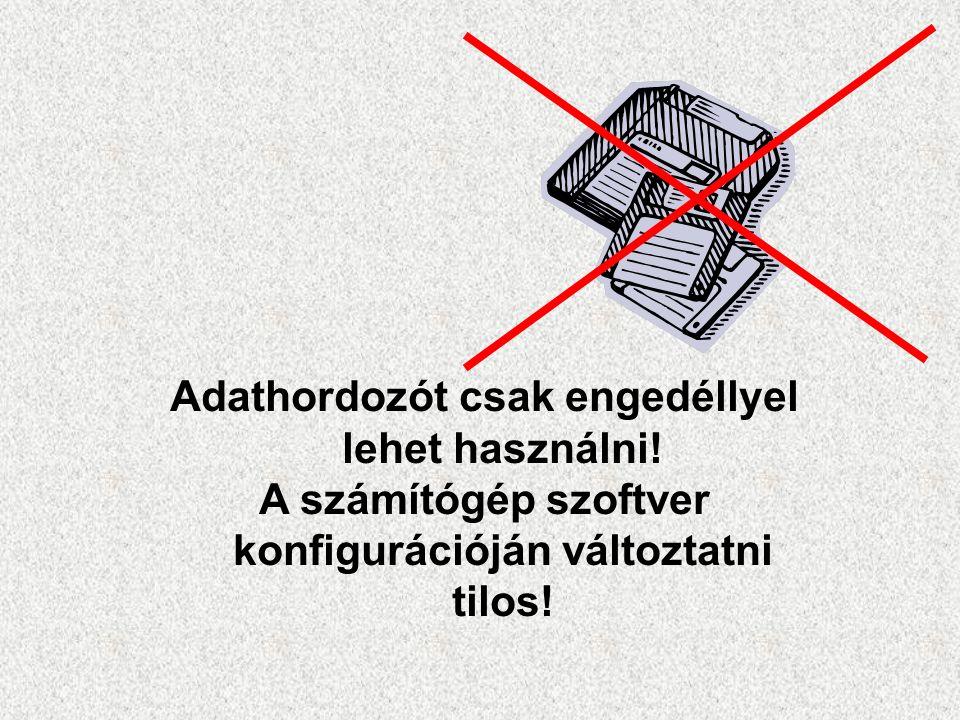 Adathordozót csak engedéllyel lehet használni! A számítógép szoftver konfigurációján változtatni tilos!
