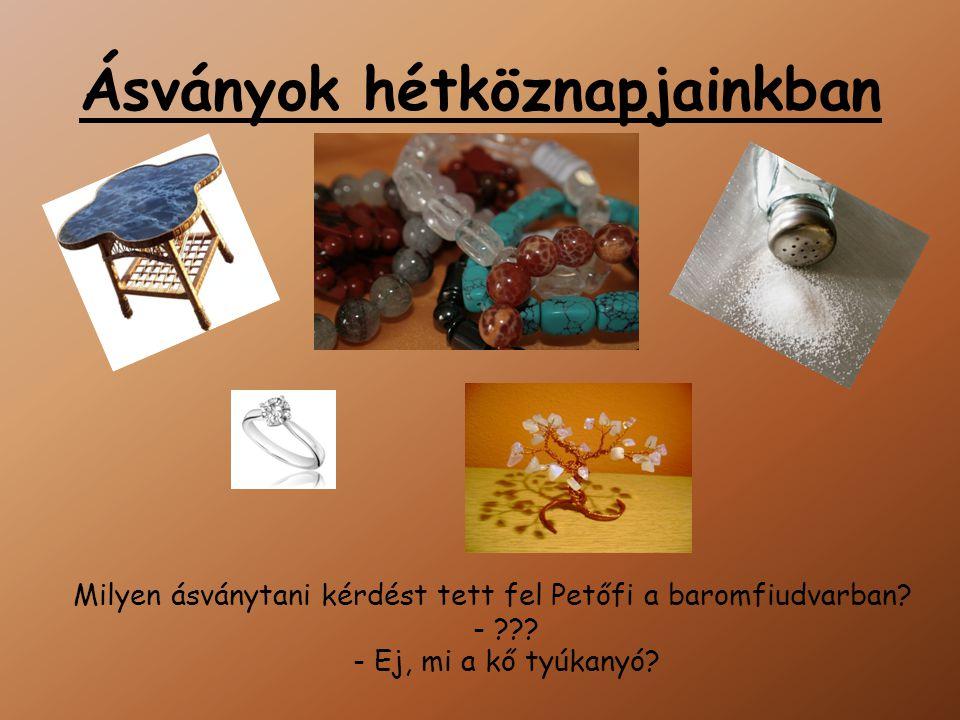 Ásványok hétköznapjainkban Milyen ásványtani kérdést tett fel Petőfi a baromfiudvarban.
