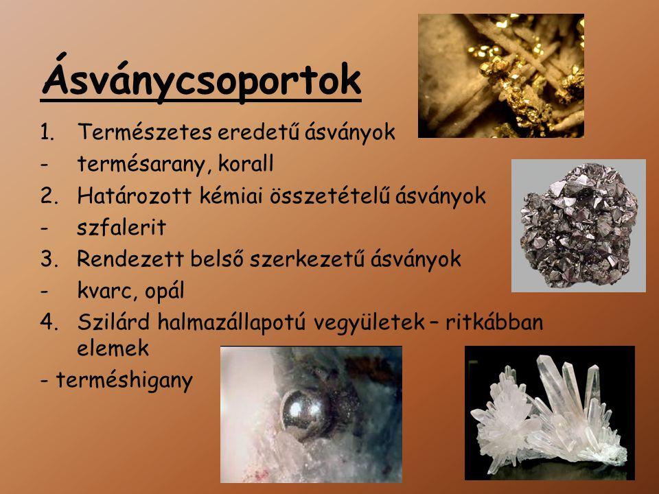 Ásványcsoportok 1.Természetes eredetű ásványok -termésarany, korall 2.Határozott kémiai összetételű ásványok -szfalerit 3.Rendezett belső szerkezetű ásványok -kvarc, opál 4.Szilárd halmazállapotú vegyületek – ritkábban elemek - terméshigany