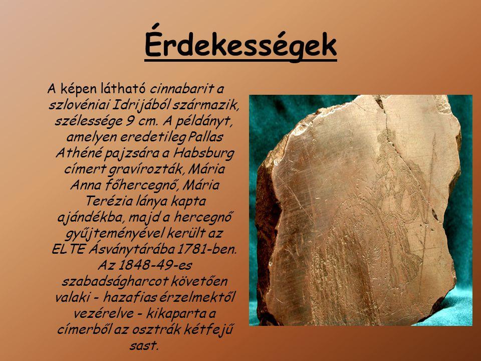 Érdekességek A képen látható cinnabarit a szlovéniai Idrijából származik, szélessége 9 cm.