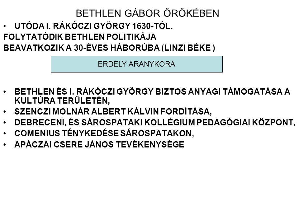 BETHLEN GÁBOR ÖRÖKÉBEN UTÓDA I.RÁKÓCZI GYÖRGY 1630-TÓL.