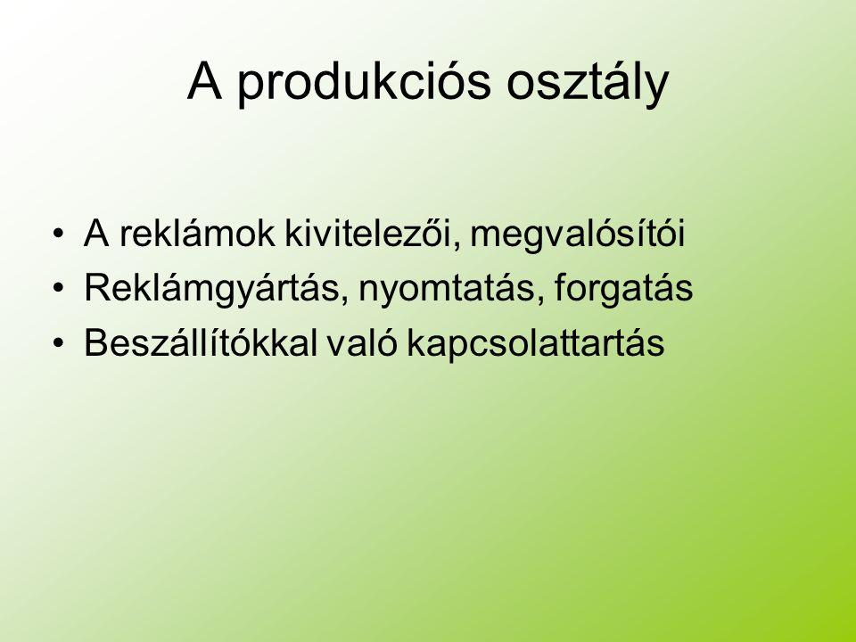 A produkciós osztály A reklámok kivitelezői, megvalósítói Reklámgyártás, nyomtatás, forgatás Beszállítókkal való kapcsolattartás