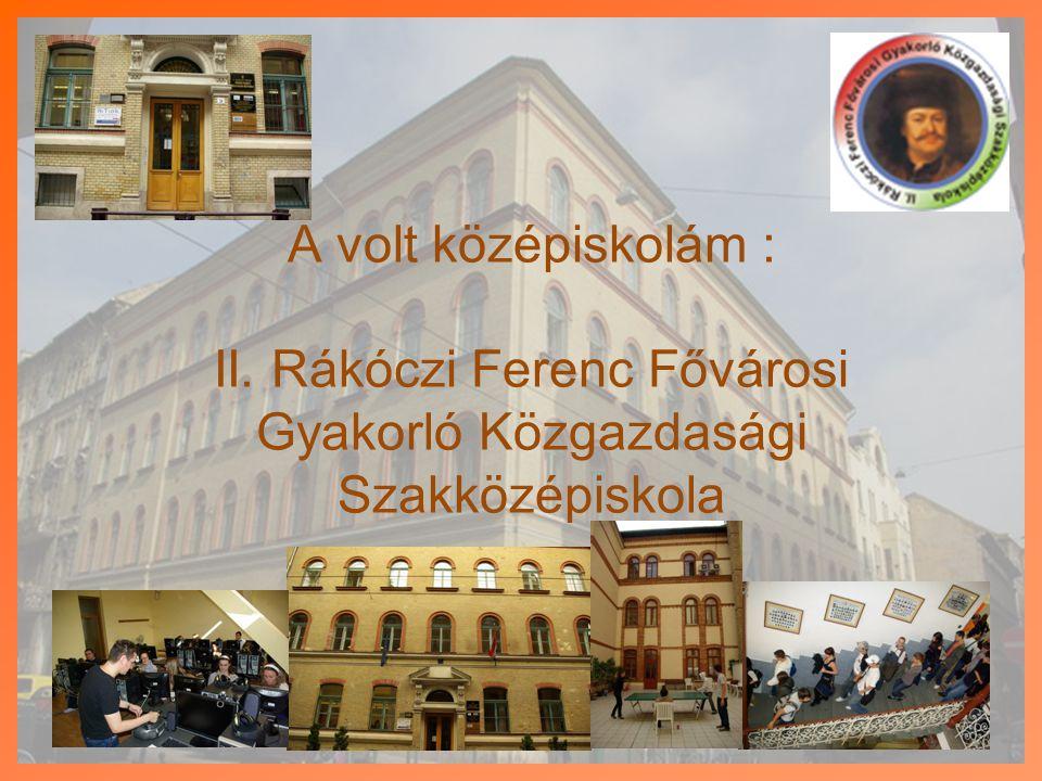 A volt középiskolám : II. Rákóczi Ferenc Fővárosi Gyakorló Közgazdasági Szakközépiskola