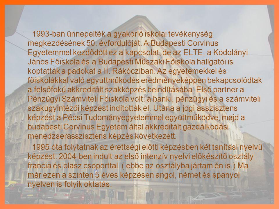 1993-ban ünnepelték a gyakorló iskolai tevékenység megkezdésének 50. évfordulóját. A Budapesti Corvinus Egyetemmel kezdődött ez a kapcsolat, de az ELT