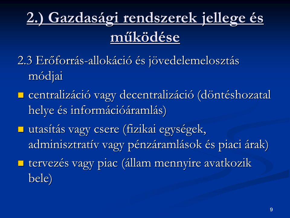 9 2.) Gazdasági rendszerek jellege és működése 2.3 Erőforrás-allokáció és jövedelemelosztás módjai centralizáció vagy decentralizáció (döntéshozatal h