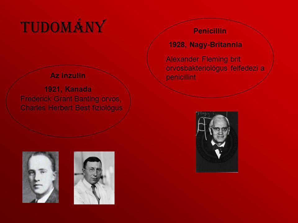 Tudomány Az inzulin 1921, Kanada Frederick Grant Banting orvos, Charles Herbert Best fiziológus Penicillin 1928, Nagy-Britannia Alexander Fleming brit orvosbakteriológus felfedezi a penicillint