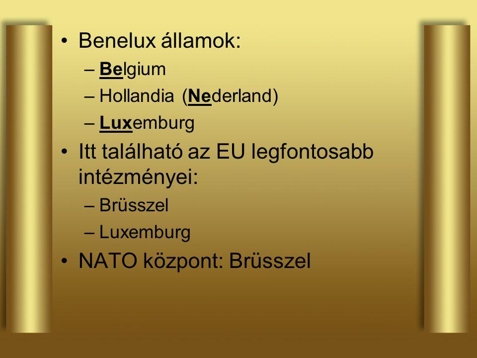 Benelux államok: –Belgium –Hollandia (Nederland) –Luxemburg Itt található az EU legfontosabb intézményei: –Brüsszel –Luxemburg NATO központ: Brüsszel