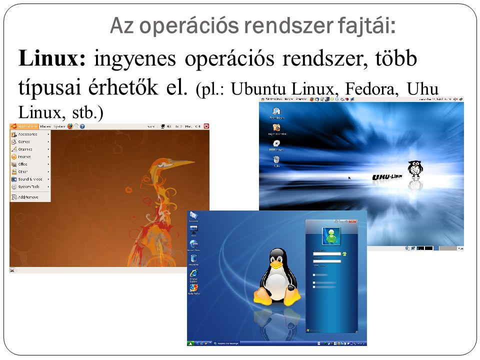 Az operációs rendszer fajtái: Linux: ingyenes operációs rendszer, több típusai érhetők el. (pl.: Ubuntu Linux, Fedora, Uhu Linux, stb.)