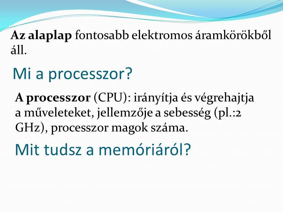 Mi a processzor? Az alaplap fontosabb elektromos áramkörökből áll. A processzor (CPU): irányítja és végrehajtja a műveleteket, jellemzője a sebesség (