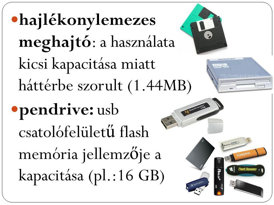 hajlékonylemezes meghajtó: a használata kicsi kapacitása miatt háttérbe szorult (1.44MB) pendrive: usb csatolófelület ű flash memória jellemz ő je a k