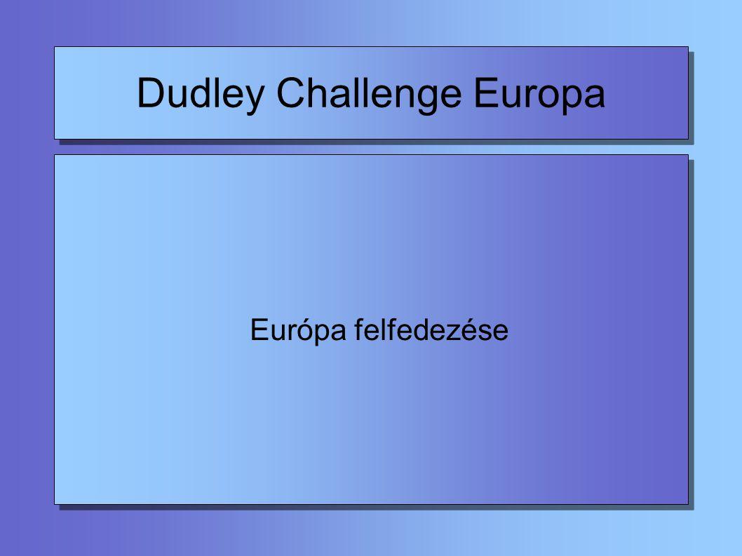 Dudley Challenge Europa 10 hónap, 10 európai helyszín, más-más város Minden kihívásnál van egy euróval kapcsolatos kérdés Virtuális utazás térben Valódi felfedező utazás Instrukciók ugyanazok, mint 2000-ben Angol és német nyelven is lehet