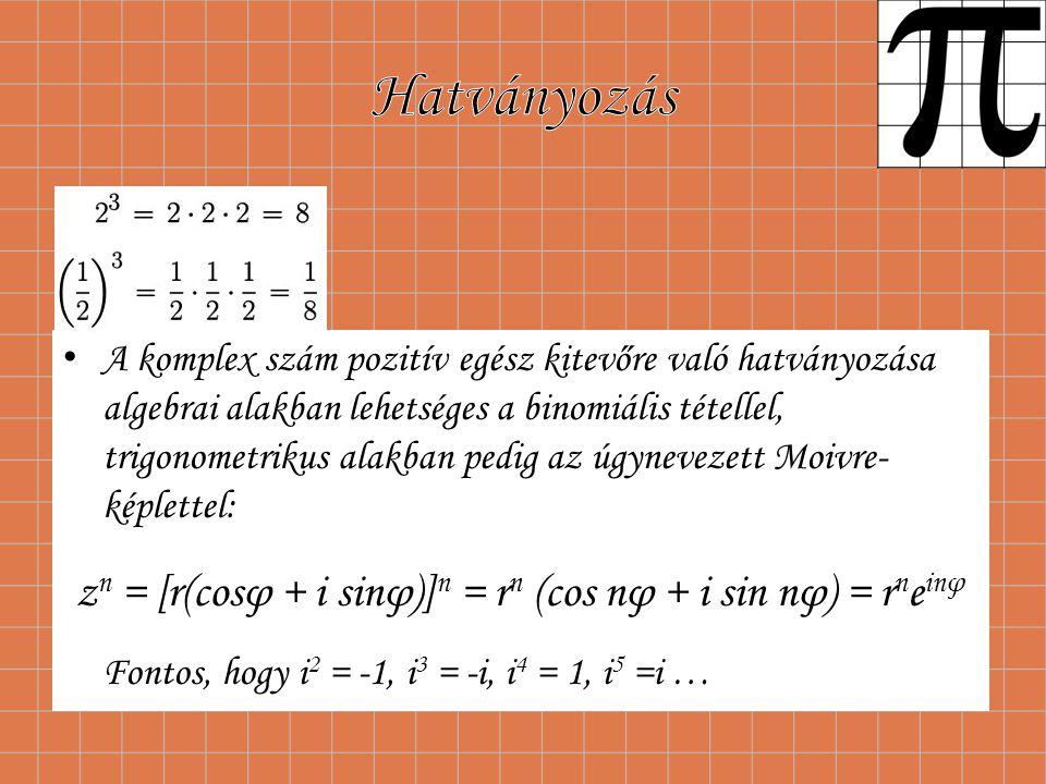 A komplex szám pozitív egész kitevőre való hatványozása algebrai alakban lehetséges a binomiális tétellel, trigonometrikus alakban pedig az úgynevezet