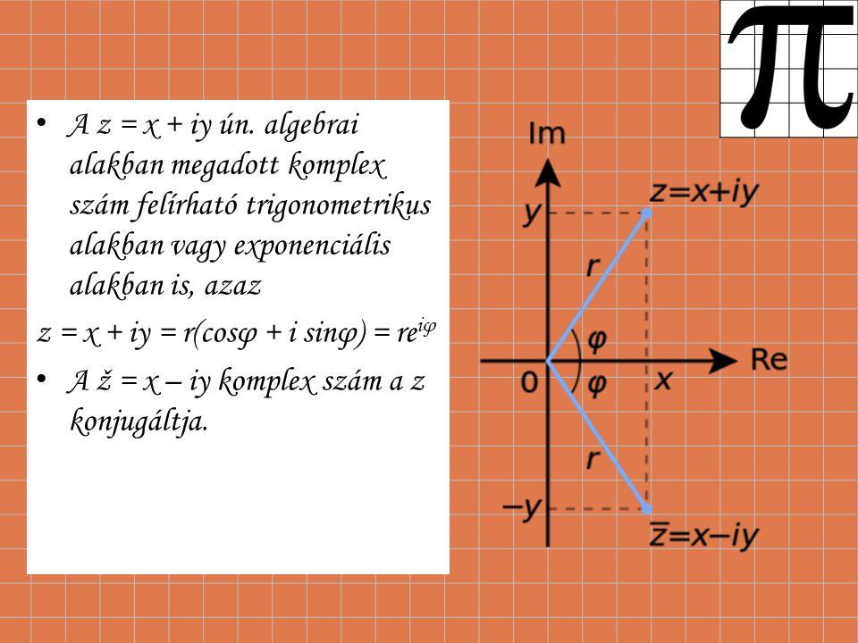 A z = x + iy ún. algebrai alakban megadott komplex szám felírható trigonometrikus alakban vagy exponenciális alakban is, azaz z = x + iy = r(cosφ + i