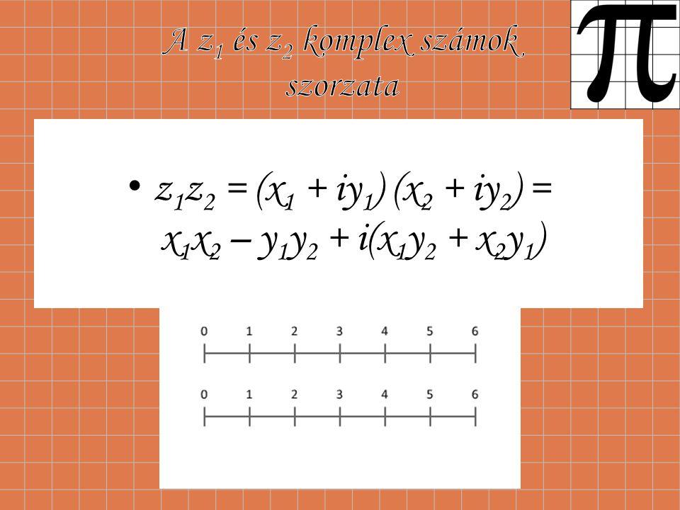 z 1 z 2 = (x 1 + iy 1 ) (x 2 + iy 2 ) = x 1 x 2 – y 1 y 2 + i(x 1 y 2 + x 2 y 1 )