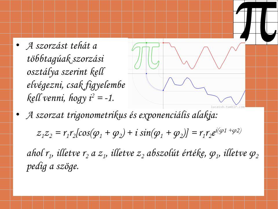A szorzást tehát a többtagúak szorzási osztálya szerint kell elvégezni, csak figyelembe kell venni, hogy i 2 = -1. A szorzat trigonometrikus és expone