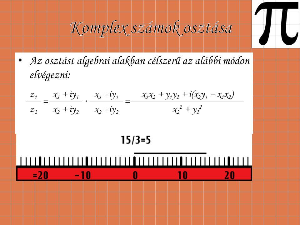 Az osztást algebrai alakban célszerű az alábbi módon elvégezni: z1z1 = x 1 + iy 1 · x 1 - iy 1 = x 1 x 2 + y 1 y 2 + i(x 2 y 1 – x 1 x 2 ) z2z2 x 2 + iy 2 x 2 - iy 2 x 2 2 + y 2 2
