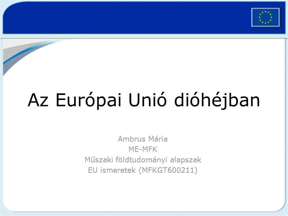 Az Európai Unió dióhéjban Ambrus Mária ME-MFK Műszaki földtudományi alapszak EU ismeretek (MFKGT600211)