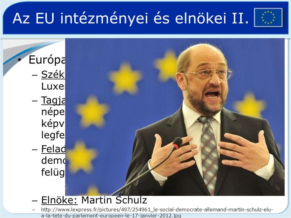 Az EU intézményei és elnökei II. Európai Parlament – Székhelye: Belgium, Brüsszel; Luxemburg, Luxembourg; Franciaország, Strasbourg – Tagjai: az egyes