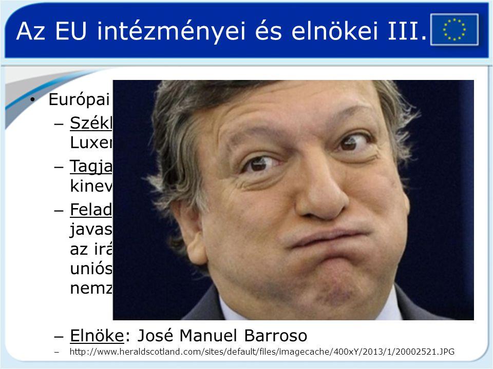 Az EU intézményei és elnökei III. Európai Bizottság – Székhelye: Belgium, Brüsszel; Luxemburg, Luxembourg – Tagjai: egyes uniós tagállamokból kineveze