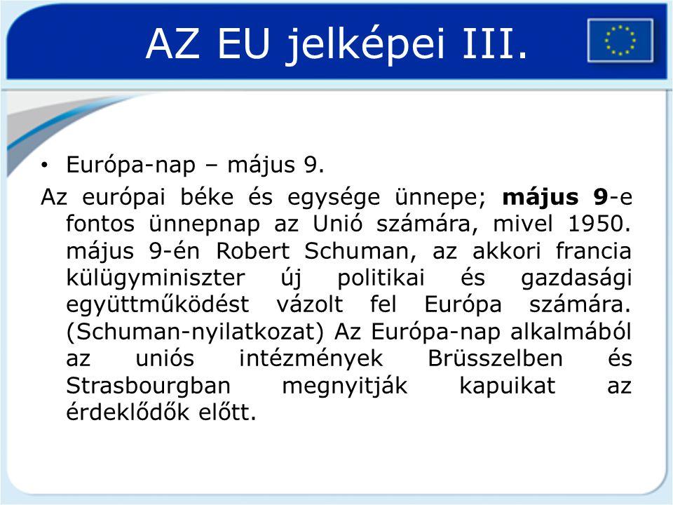 AZ EU jelképei III. Európa-nap – május 9. Az európai béke és egysége ünnepe; május 9-e fontos ünnepnap az Unió számára, mivel 1950. május 9-én Robert
