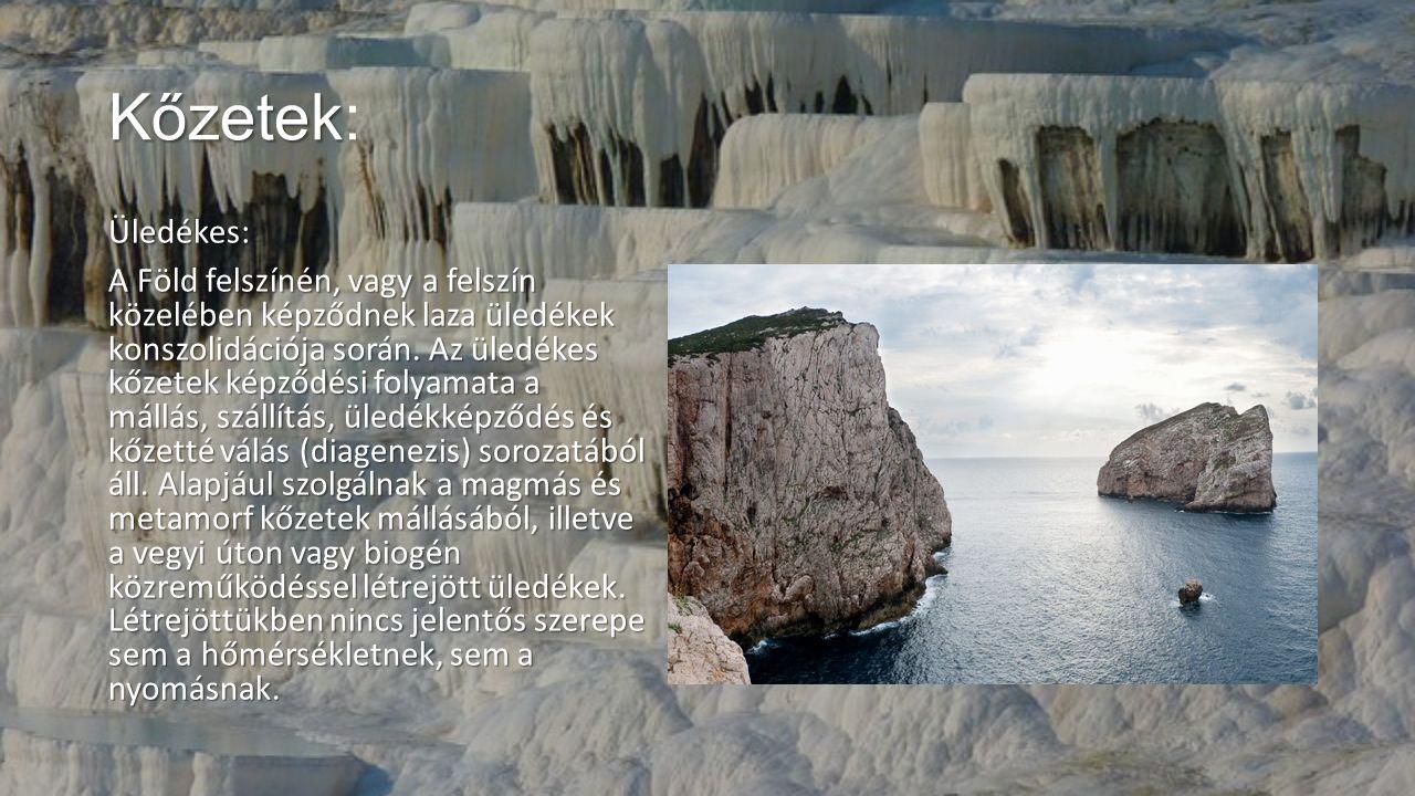 Kőzetek Kőzetek: Üledékes: A Föld felszínén, vagy a felszín közelében képződnek laza üledékek konszolidációja során. Az üledékes kőzetek képződési fol