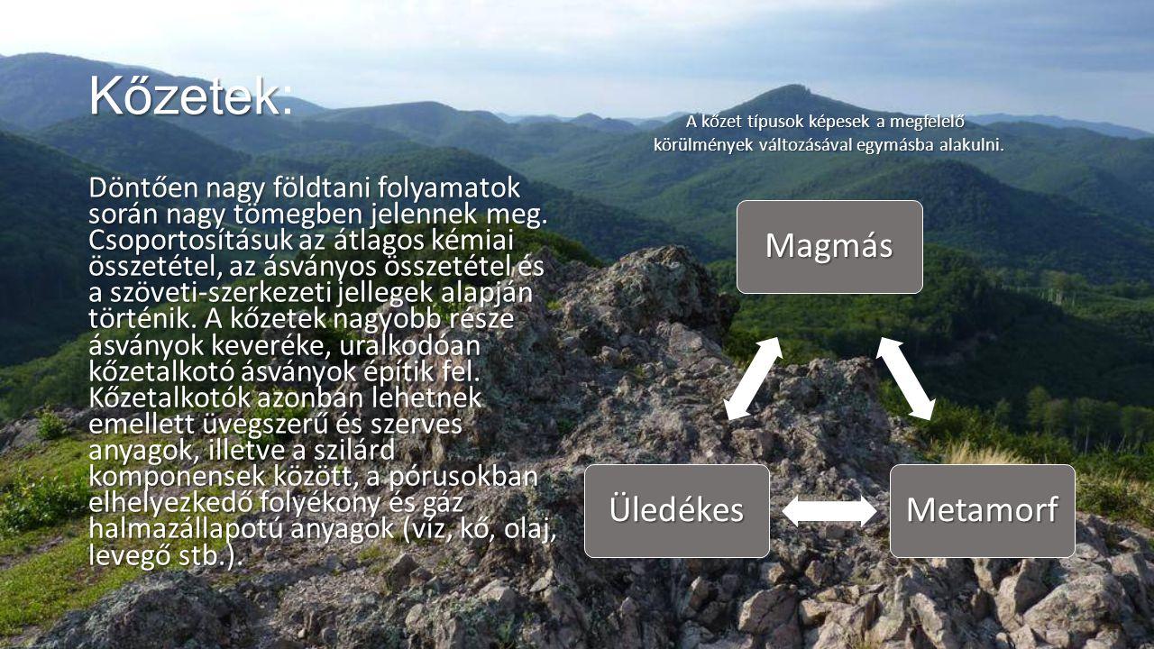 Kőzetek Kőzetek: Döntően nagy földtani folyamatok során nagy tömegben jelennek meg. Csoportosításuk az átlagos kémiai összetétel, az ásványos összetét