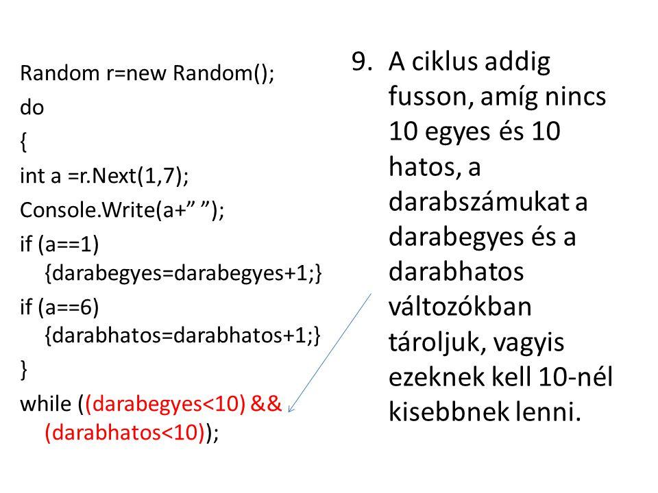 9.A ciklus addig fusson, amíg nincs 10 egyes és 10 hatos, a darabszámukat a darabegyes és a darabhatos változókban tároljuk, vagyis ezeknek kell 10-né