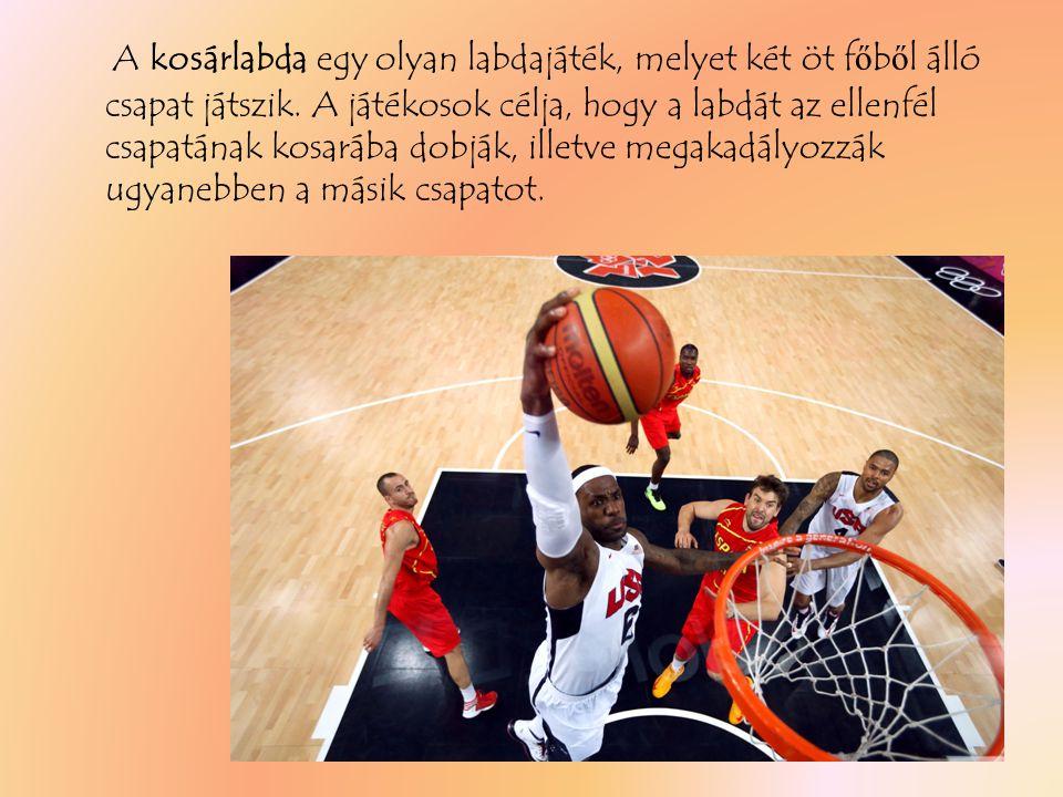 A kosárlabda egy olyan labdajáték, melyet két öt f ő b ő l álló csapat játszik.