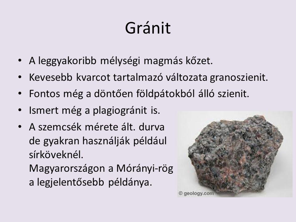 Gránit A leggyakoribb mélységi magmás kőzet. Kevesebb kvarcot tartalmazó változata granoszienit. Fontos még a döntően földpátokból álló szienit. Ismer