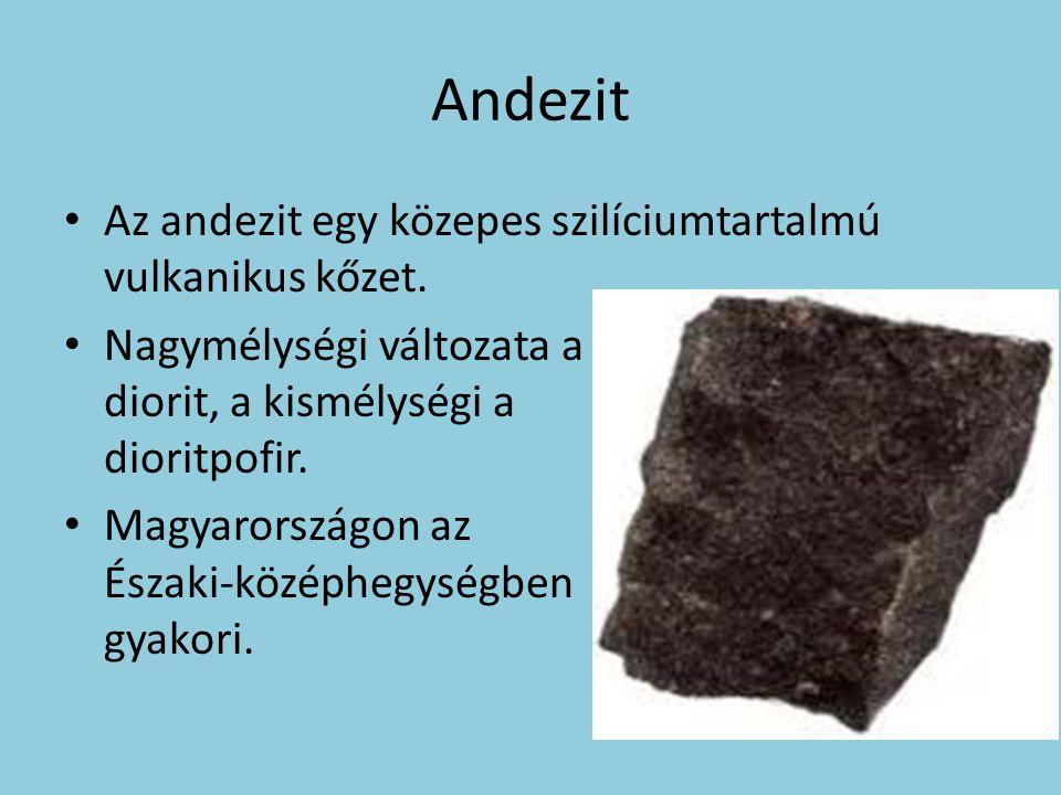 Andezit Az andezit egy közepes szilíciumtartalmú vulkanikus kőzet. Nagymélységi változata a diorit, a kismélységi a dioritpofir. Magyarországon az Ész