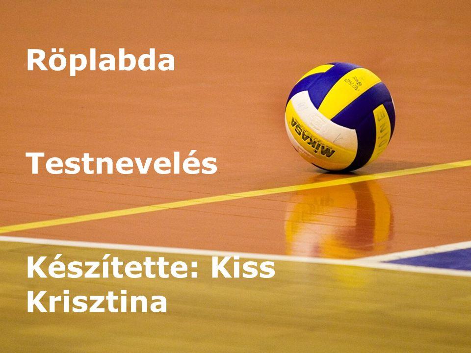 Röplabda Testnevelés Készítette: Kiss Krisztina