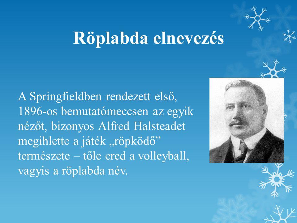 """Röplabda elnevezés A Springfieldben rendezett első, 1896-os bemutatómeccsen az egyik nézőt, bizonyos Alfred Halsteadet megihlette a játék """"röpködő"""" te"""