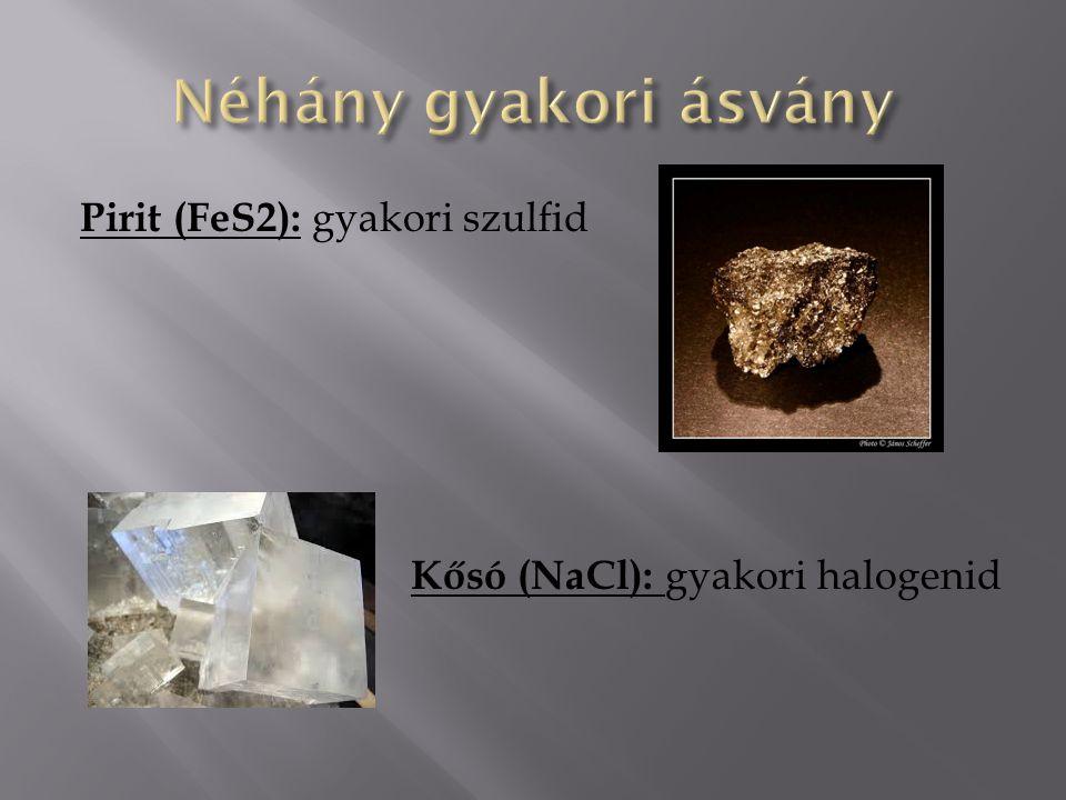 Pirit (FeS2): gyakori szulfid Kősó (NaCl): gyakori halogenid
