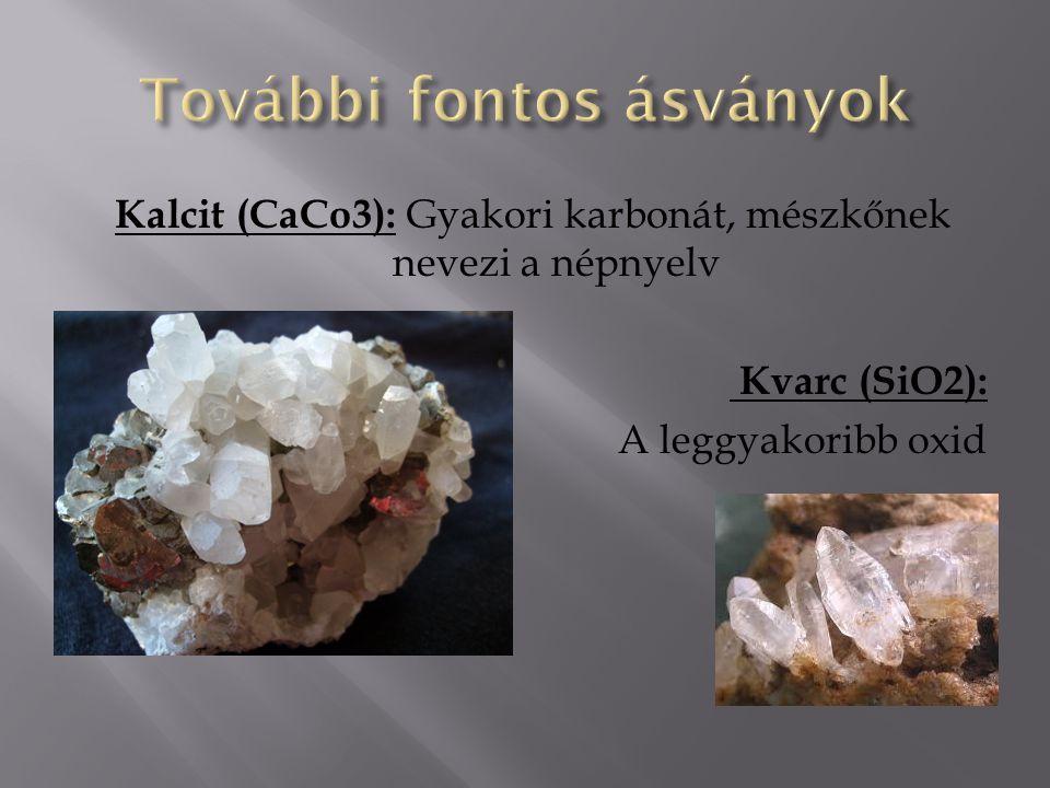Kalcit (CaCo3): Gyakori karbonát, mészkőnek nevezi a népnyelv Kvarc (SiO2): A leggyakoribb oxid