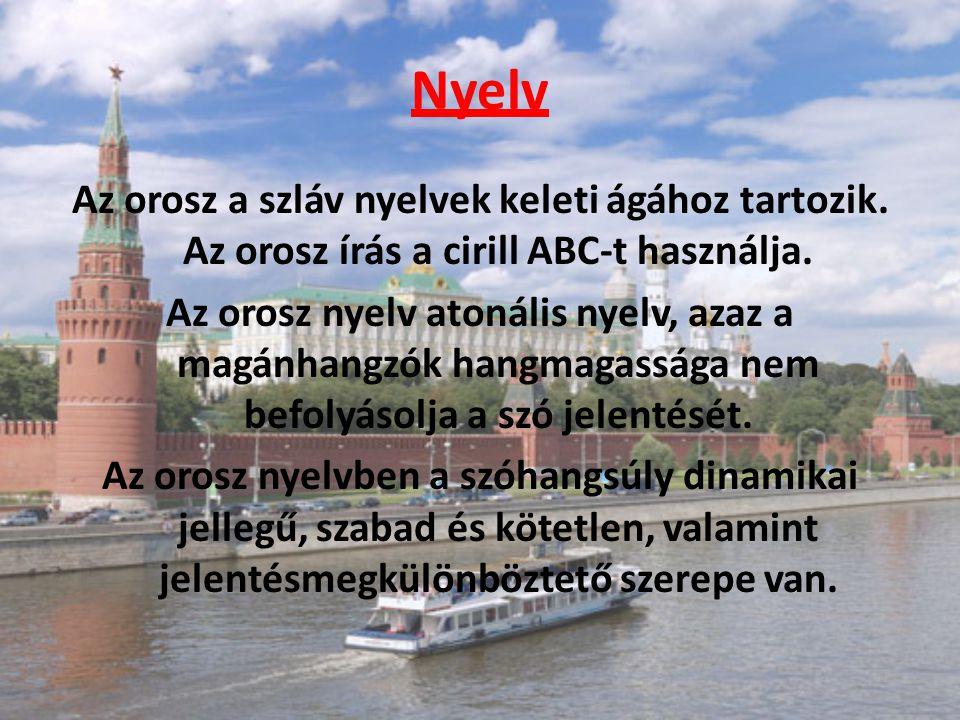 Nyelv Az orosz a szláv nyelvek keleti ágához tartozik. Az orosz írás a cirill ABC-t használja. Az orosz nyelv atonális nyelv, azaz a magánhangzók hang