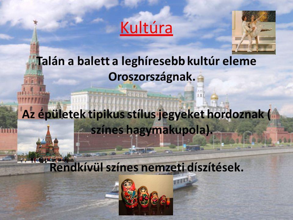 Kultúra Talán a balett a leghíresebb kultúr eleme Oroszországnak. Az épületek tipikus stílus jegyeket hordoznak ( színes hagymakupola). Rendkívül szín