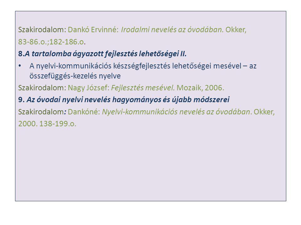Szakirodalom: Dankó Ervinné: Irodalmi nevelés az óvodában. Okker, 83-86.o.;182-186.o. 8.A tartalomba ágyazott fejlesztés lehetőségei II. A nyelvi-komm