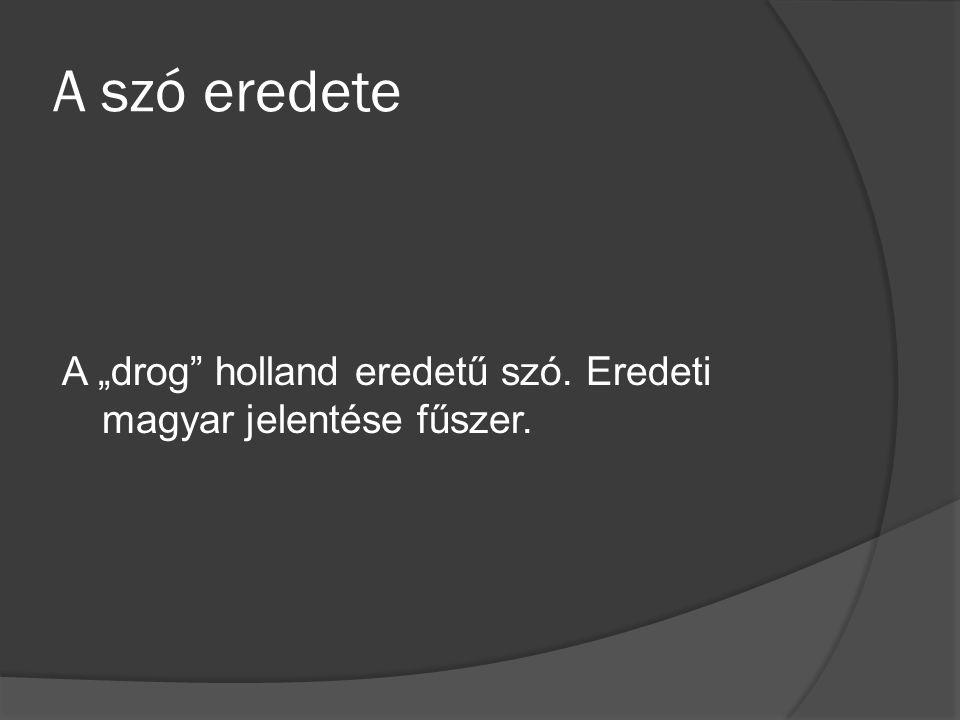 """A szó eredete A """"drog"""" holland eredetű szó. Eredeti magyar jelentése fűszer."""