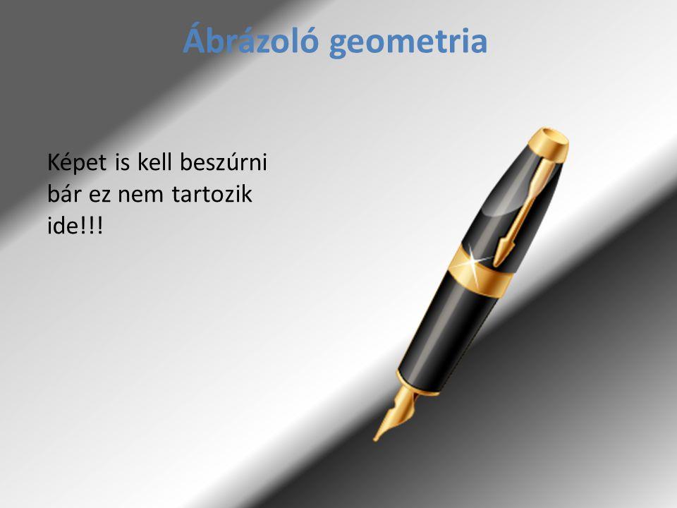 Ábrázoló geometria Egy újabb kép csak hogy teljen a dia!!!