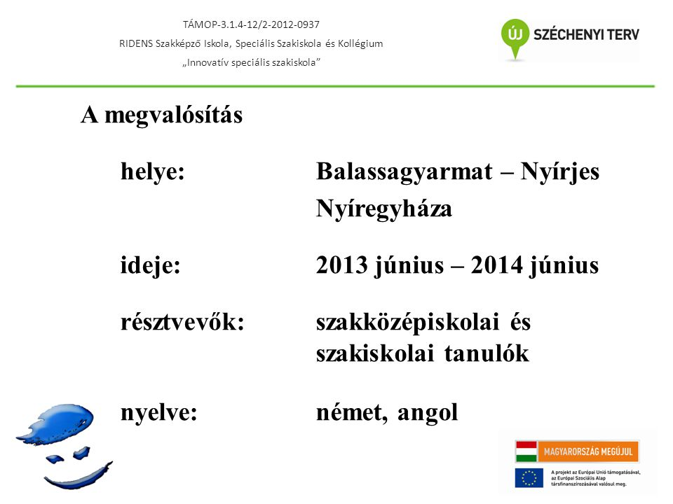 Az idegen nyelvi projekt részei: 1.Idegen nyelvi táborok 2.