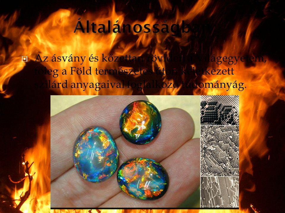  Az ásvány és kőzettan röviden a Világegyetem, főleg a Föld természetes úton keletkezett szilárd anyagaival foglalkozó tudományág.