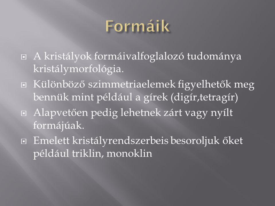  A kristályok formáivalfoglalozó tudománya kristálymorfológia.